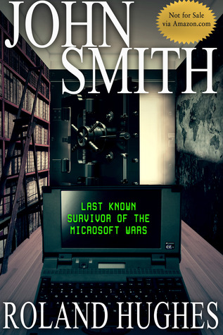 John Smith - Last Known Survivor of the Microsoft Wars