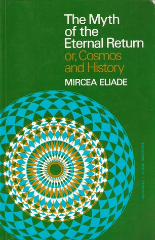 The Myth of the Eternal Return or Cosmos and History