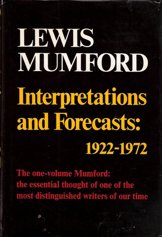 Interpretations & Forecasts 1922-72: Studies in Literature, History, Biography, Technics & Contemporary Society