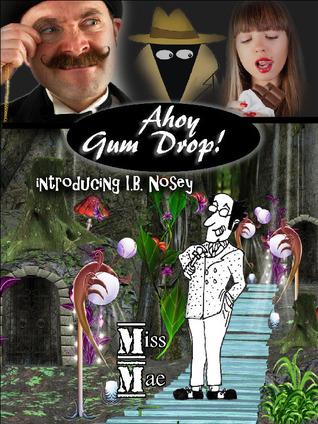 Ahoy Gum Drop! by Miss Mae