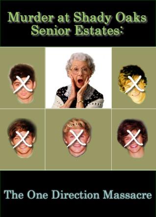 Murder at Shady Oaks Senior Estates: The One Direction Massacre