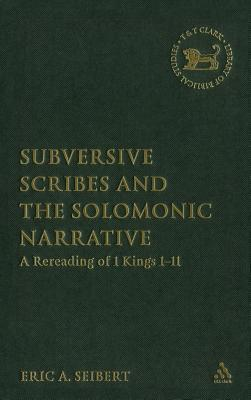 Subversive Scribes and the Solomonic Narrative: A Rereading of 1 Kings 1-11