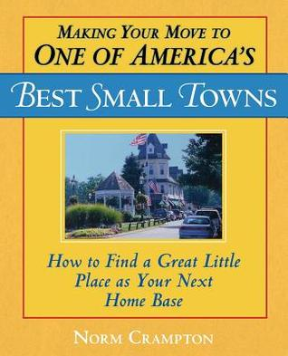 Epub ipad books download Making Your Move to One of America's Best Small Towns: How to Find a Great Little Place as Your Next Home Base