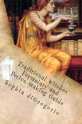 Traditional Witches' Formulary and Potion-Making Guide: Recipes for Magical Oils, Powders and Other Potions por Sophia diGregorio