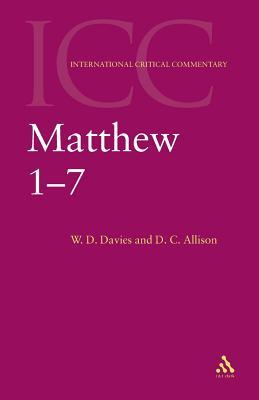 A Critical and Exegetical Commentary on the Gospel According to Saint Matthew (International Critical Commentary, Vol 1)