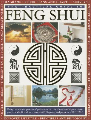 The Practical Guide to Feng Shui: Using the Ancient Powers of Placement to Create Harmony in Your Home, Garden and Office, Shown in Over 800 Diagrams and Pictures