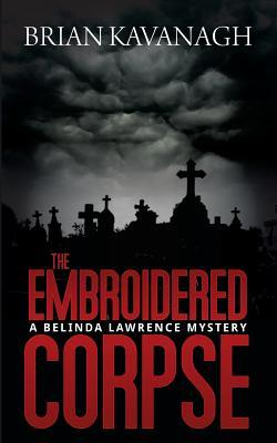 The Embroidered Corpse (a Belinda Lawrence Mystery)