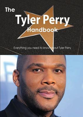 The Tyler Perry Handbook - Everything You Need to Know about Tyler Perry