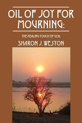 Oil of Joy for Mourning: The Healing Touch of God