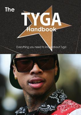 The Tyga Handbook - Everything You Need to Know about Tyga