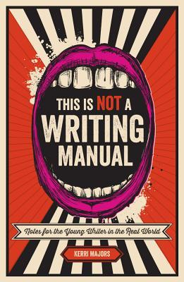 writing reference; This Is Not A Writing Manual; Kerri Majors