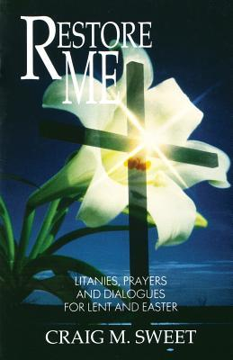 Restore Me: Litanies, Prayers, and Dialogues for Lent and Easter
