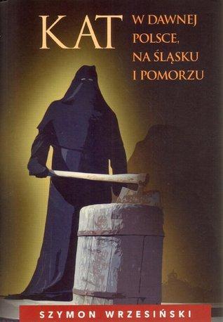 Kat w dawnej Polsce, na Śląsku i Pomorzu