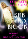 Fire, Ice, and Fear (Sun and Moon: Parts 1 & 2)