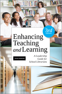 Enhancing Teaching and Learning, Third Edition: A Leadership Guide for School Librarians