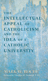 The Intellectual Appeal of Catholicism and the Idea of a Catholic University