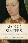Blood Sisters:The Women Behind The War Of The Roses
