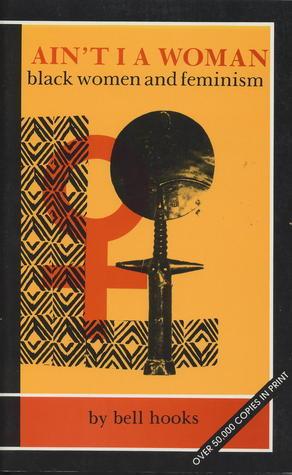 Ain't I a Woman: Black Women and Feminism