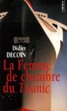 La Femme de chambre du Titanic by Didier Decoin