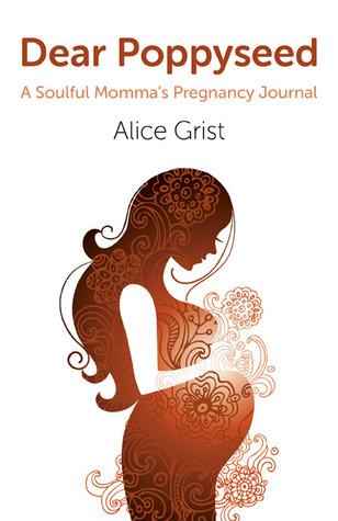 Dear Poppyseed, A Soulful Momma's Pregnancy Journal