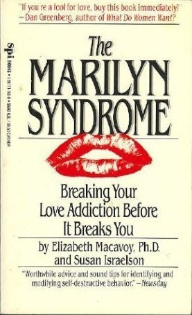 The Marilyn Syndrome: Breaking You Love Addiction
