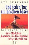 """Und Jeden Tag Ein Bisschen Boeser: Das Handbuch Zu """"Gute Maedchen Kommen in Den Himmel, Boese Ueberall Hin"""""""