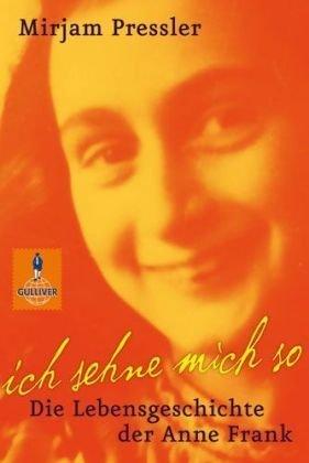 Ich sehne mich so: die Lebensgeschichte der Anne Frank