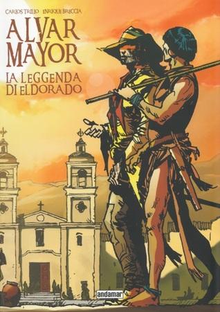 Alvar Mayor, vol. 1. La leggenda di Eldorado by Carlos Trillo