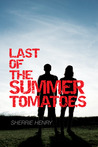 Last of the Summer Tomatoes by Sherrie Henry
