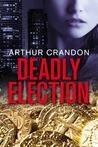 Deadly Election by Arthur Crandon