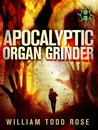 Apocalyptic Organ Grinder by William Todd Rose
