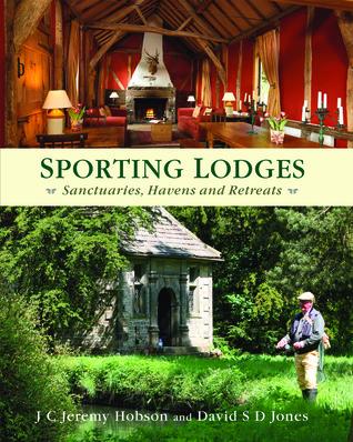 Sporting Lodges: Sanctuaries, Havens and Retreats por J.C. Jeremy Hobson, David S.D. Jones