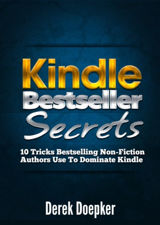 Kindle Bestseller Secrets: 10 Tricks Bestselling Non-Fiction Authors Use To Dominate Kindle