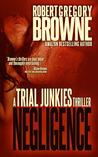 Trial Junkies 2: Negligence (A Trial Junkies Thriller)