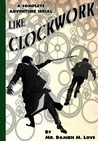 Like Clockwork - A Complete Adventure Serial by Damien Love
