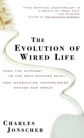 The Evolution of Wired Life: From the Alphabet to the Soul-Catcher ...