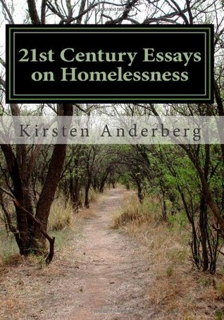 st century essays on homelessness by kirsten anderberg