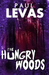 The Hungry Woods by Paul Levas