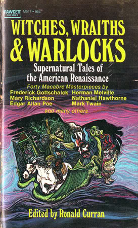Witches, Wraiths and Warlocks: Supernatural Tales of the American Renaissance