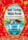 Red Turban White Horse: My Sister's Hurricane Wedding