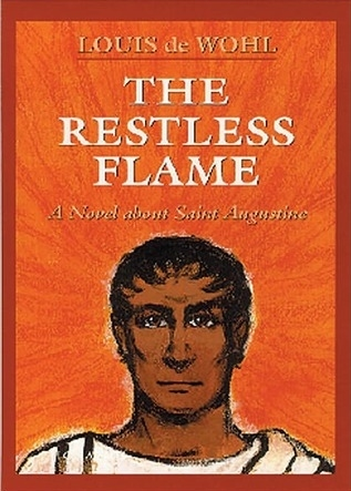 The Restless Flame by Louis de Wohl