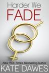 Harder We Fade (Fade, #4)