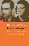 Fritz Hartnagel: Der Freund Von Sophie Scholl