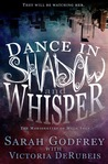 Dance in Shadow and Whisper by Sarah Godfrey