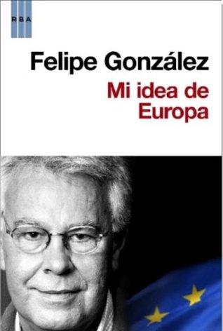 Mi Idea De Europa por Felipe Gonzalez