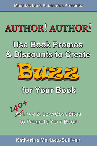 Author! Author! Use Book Promos & Discounts to Create BUZZ for Your Book: 140+ Free & Low-Cost Sites to Promote Your Book