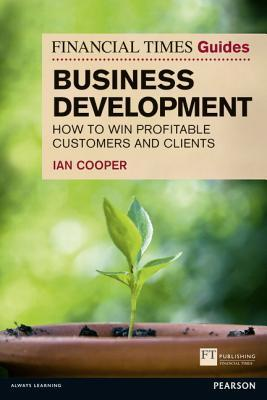 financial-times-guide-to-business-development-how-to-win-profitable-customers-and-clients