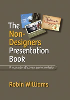 The Non-Designer's Presentation Book: Principles for Effective Presentation Design