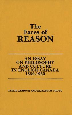 The Faces of Reason: An Essay on Philosophy and Culture in English Canada1850-1950