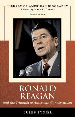 Ronald Reagan and the Triumph of American Conservatism (Library of American Biography Series)